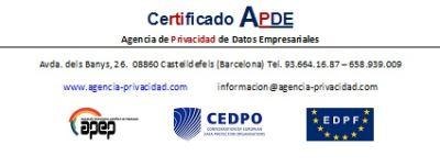 Certificado APDE Agencia de Privacidad de Datos Empresariales. Avda. dels Banys, 26.  08860 Castelldefels (Barcelona) Tel. 93.664.16.87 – 658.939.009